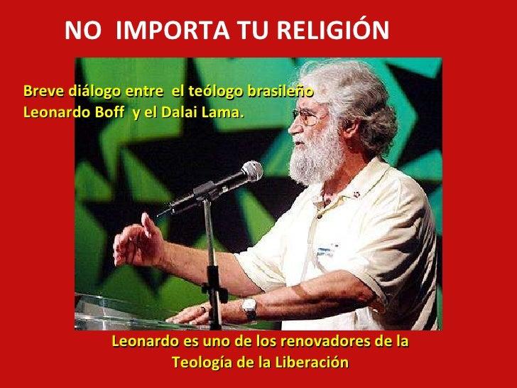 <ul><li>Leonardo es uno de los renovadores de la </li></ul><ul><li>Teología de la Liberación </li></ul><ul><li>Breve diálo...