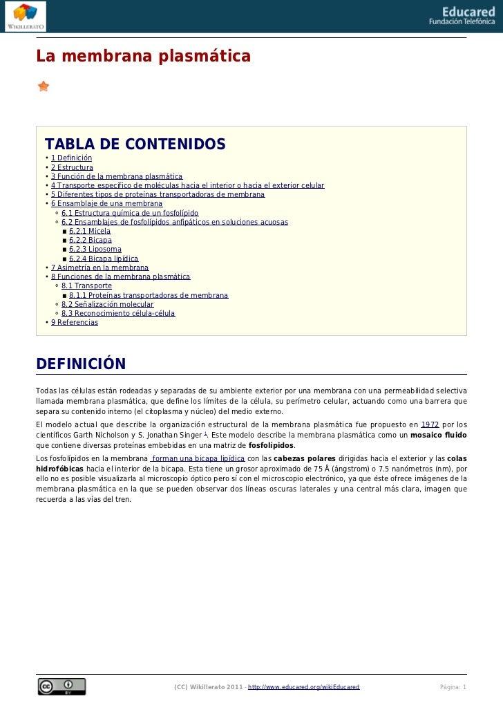La membrana plasmática  TABLA DE CONTENIDOS  • 1 Definición  • 2 Estructura  • 3 Función de la membrana plasmática  • 4 Tr...
