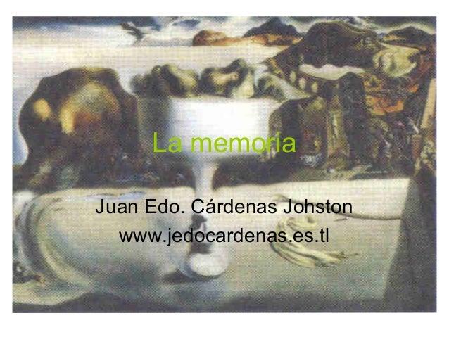 La memoria Juan Edo. Cárdenas Johston www.jedocardenas.es.tl
