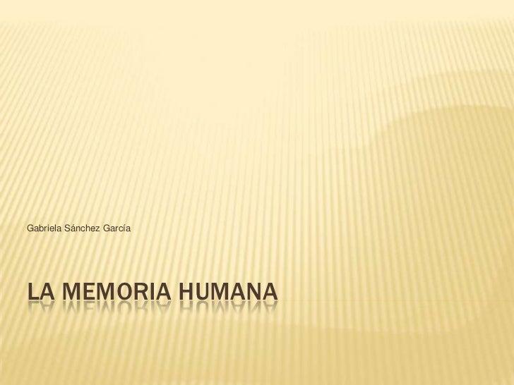 LA MEMORIA HUMANA<br />Gabriela Sánchez García<br />
