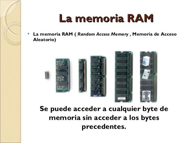 La memoria RAM  <ul><li>La memoria RAM (  Random Access Memory  , Memoria de Acceso Aleatorio) </li></ul>Se puede acceder ...