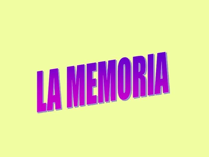 LA MEMORIA            DEFINICIÓN    ES LA CAPACIDAD DE EVOCARACONTECIMIENTOS Y HECHOS PASADOS   Y RECONOCERLOS COMO TALES