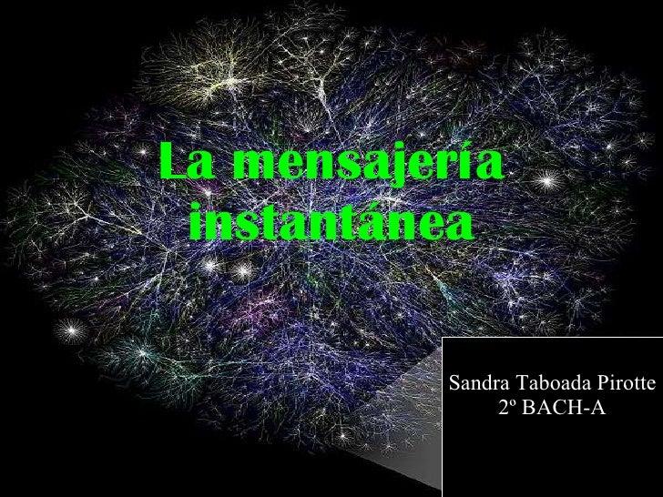 La mensajería instantánea Sandra Taboada Pirotte 2º BACH-A