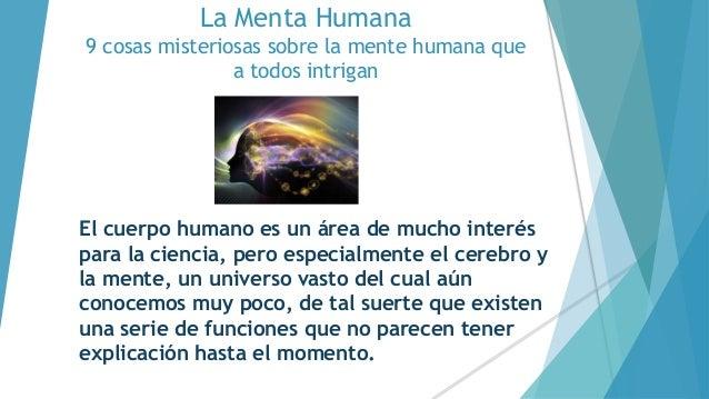 La Menta Humana 9 cosas misteriosas sobre la mente humana que a todos intrigan El cuerpo humano es un área de mucho interé...