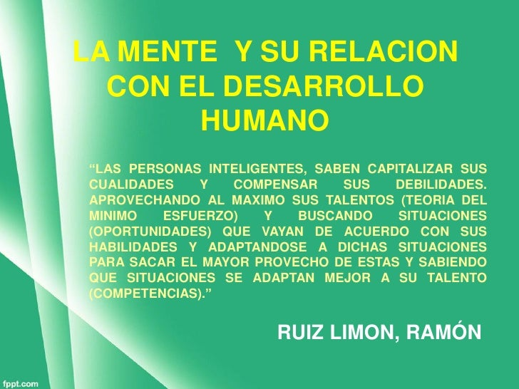 """LA MENTE Y SU RELACION  CON EL DESARROLLO       HUMANO""""LAS PERSONAS INTELIGENTES, SABEN CAPITALIZAR SUSCUALIDADES    Y  CO..."""