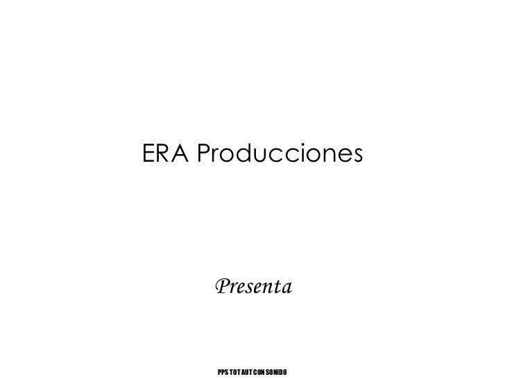 ERA Producciones Presenta PPS TOT AUT CON SONIDO