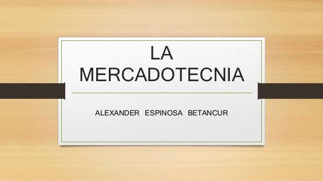 LA MERCADOTECNIA ALEXANDER ESPINOSA BETANCUR