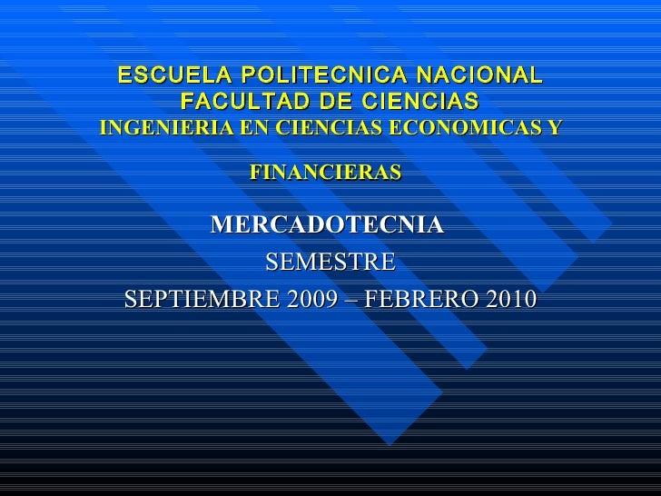 ESCUELA POLITECNICA NACIONAL FACULTAD DE CIENCIAS INGENIERIA EN CIENCIAS ECONOMICAS Y FINANCIERAS   MERCADOTECNIA   SEMEST...