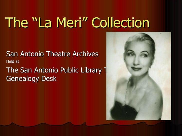 "The ""La Meri"" Collection San Antonio Theatre Archives Held at The San Antonio Public Library Texana/Genealogy Desk"