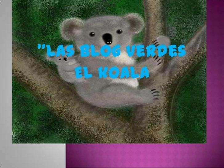 """Las blog verdes    El koala"