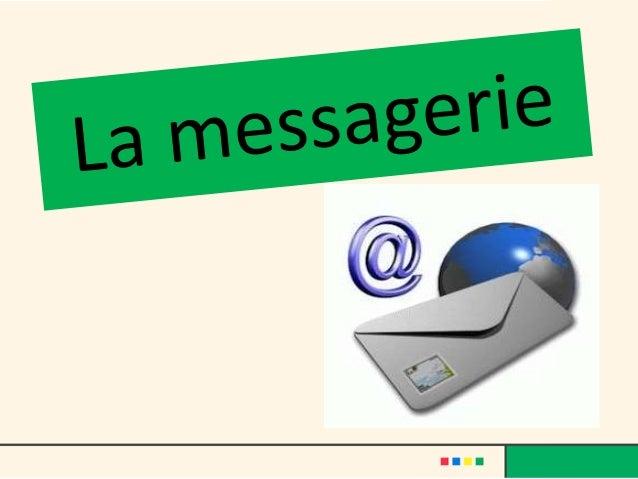 • La messagerie électronique permet via internet, d'envoyer et et de recevoir des textes accompagnés de photos, vidéos, et...