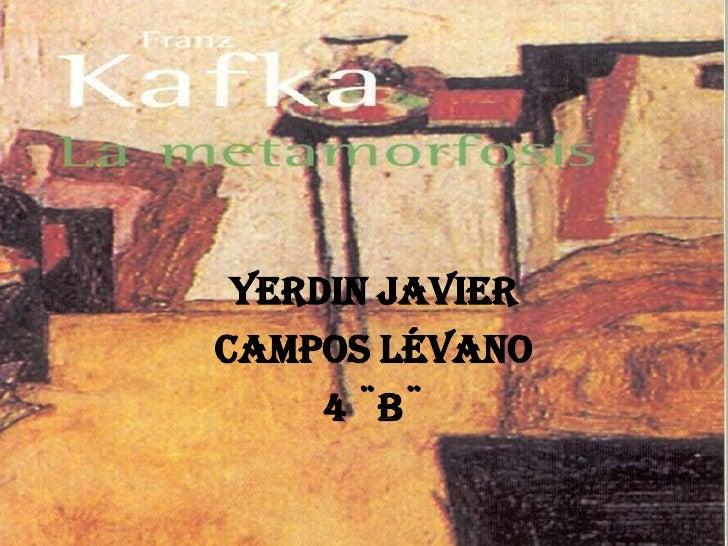 YERDIN JAVIER <br />CAMPOS LÉVANO<br />4 ¨B¨<br />