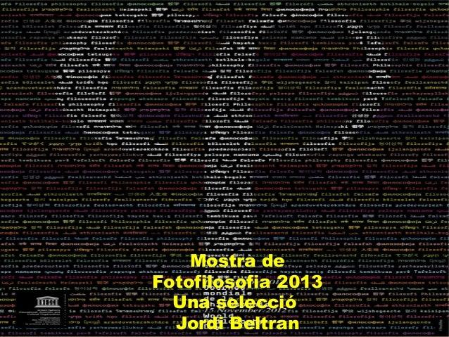 Mostra de Fotofilosofia 2013 Una selecció Jordi Beltran