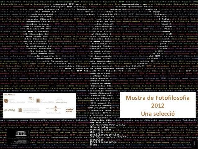 Mostra de Fotofilosofia        2012    Una selecció