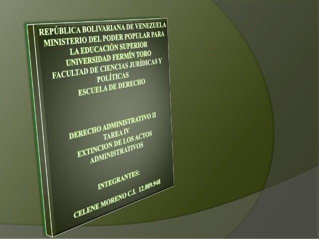 EXTINCION DE LOS ACTOS ADMINISTRATIVOS Todo acto administrativo está destinado a producir los efectos jurídicos queridos p...