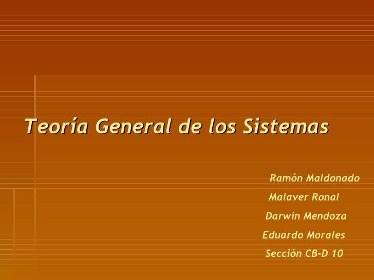 Teoría General de los Sistemas Ramón Maldonado Malaver Ronal Darwin Mendoza Eduardo Morales Sección CB-D 10