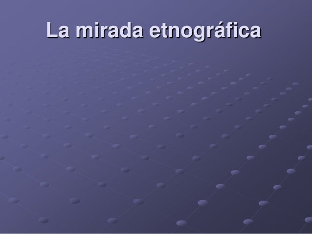 La mirada etnográfica