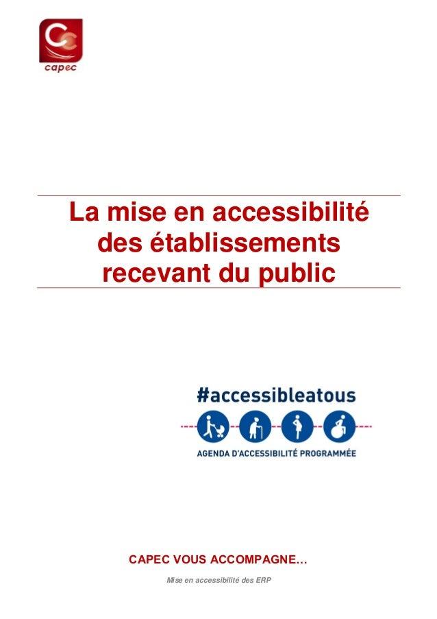 Mise en accessibilité des ERP  CAPEC VOUS ACCOMPAGNE…  La mise en accessibilité  des établissements  recevant du public