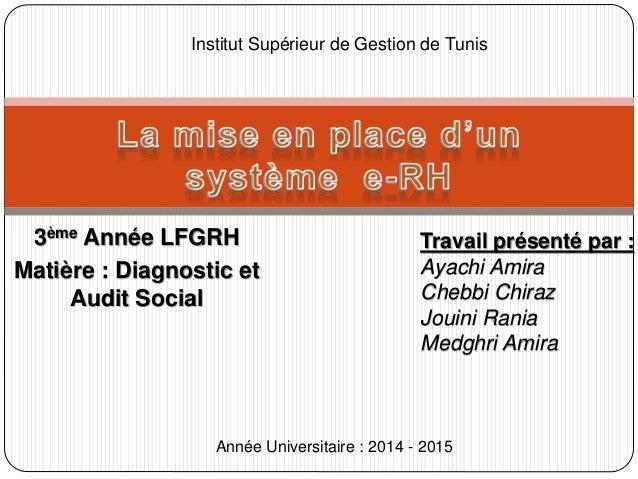 3ème Année LFGRH Matière : Diagnostic et Audit Social Institut Supérieur de Gestion de Tunis Travail présenté par : Ayachi...