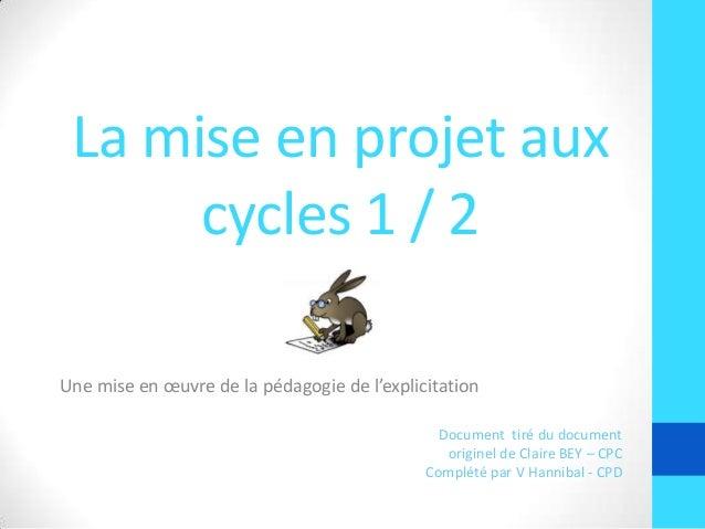 La mise en projet aux cycles 1 / 2 Une mise en œuvre de la pédagogie de l'explicitation Document tiré du document originel...