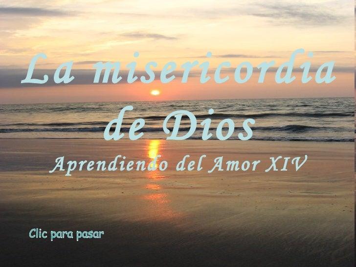 La misericordia  de Dios Aprendiendo del Amor XIV Clic para pasar