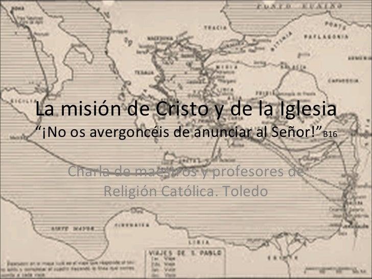 """La misión de Cristo y de la Iglesia """"¡No os avergoncéis de anunciar al Señor!"""" B16 Charla de maestros y profesores de Reli..."""