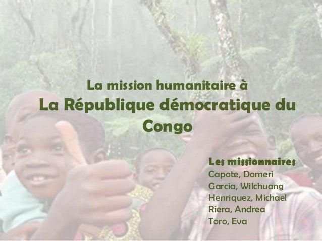 La mission humanitaire à  La République démocratique du Congo Les missionnaires Capote, Domeri Garcia, Wilchuang Henriquez...