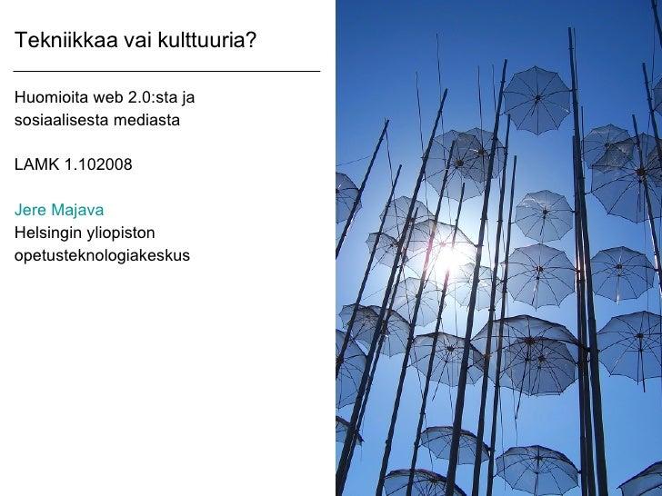 Tekniikkaa vai kulttuuria? <ul><li>Huomioita web 2.0:sta ja </li></ul><ul><li>sosiaalisesta mediasta </li></ul><ul><li>LAM...