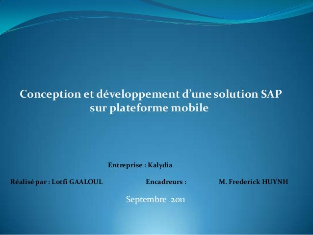 Conception et développement d'une solution SAP sur plateforme mobile  Entreprise : Kalydia Réalisé par : Lotfi GAALOUL  En...