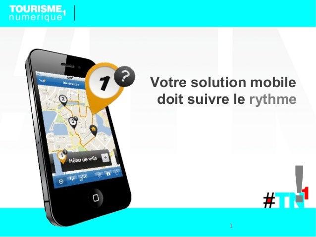Votre solution mobile doit suivre le rythme           1                     !