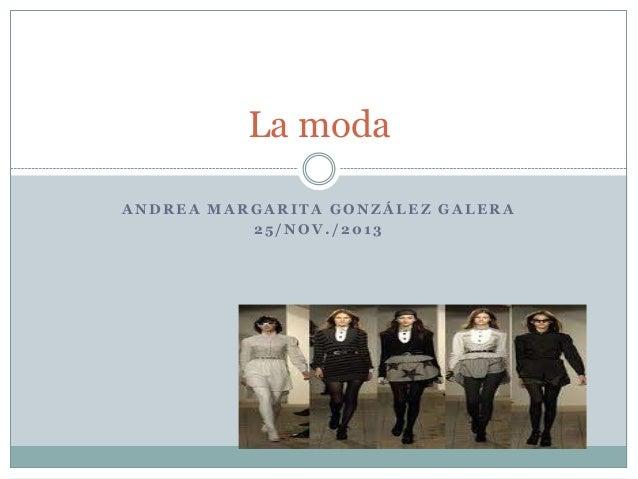 La moda ANDREA MARGARITA GONZÁLEZ GALERA 25/NOV./2013
