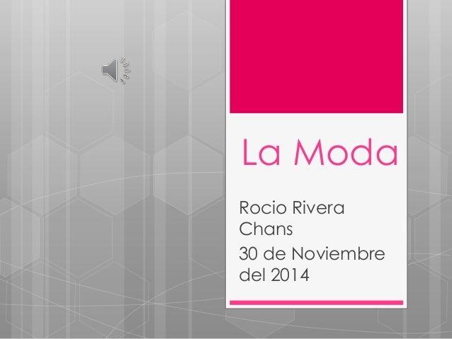 La Moda  Rocio Rivera  Chans  30 de Noviembre  del 2014