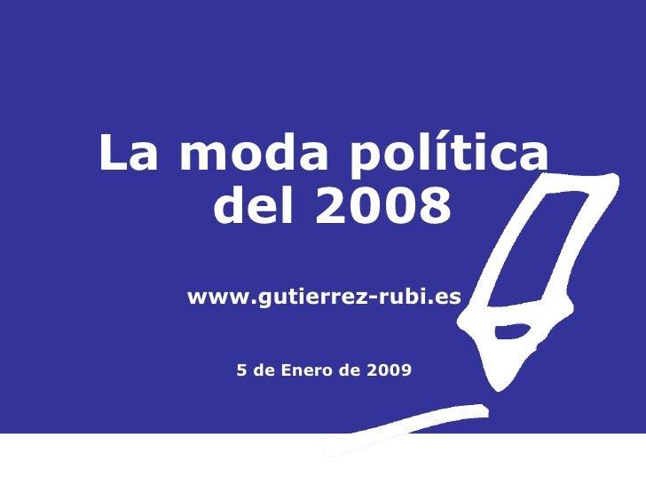 La moda política  del 2008 www.gutierrez-rubi.es 5 de Enero de 2009