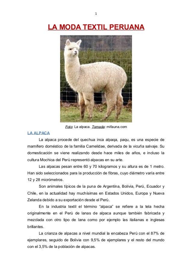 1 LA MODA TEXTIL PERUANA Foto: La alpaca. Tomada: mifauna.com LA ALPACA La alpaca procede del quechua inca alpaqa, paqu, e...