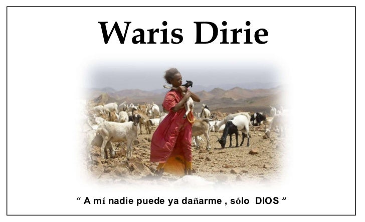 "Waris Dirie ""   A m í  nadie puede ya da ñ arme , s ó lo  DIOS  """