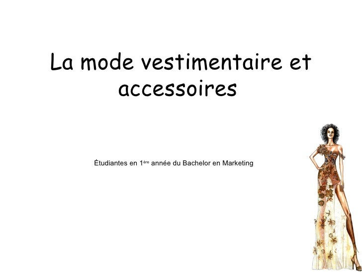 La mode vestimentaire et accessoires   Étudiantes en 1 ère  année du Bachelor en Marketing