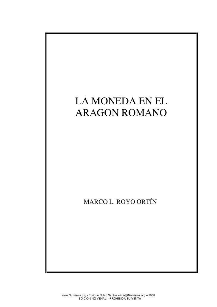 LA MONEDA EN EL         ARAGON ROMANO              MARCO L. ROYO ORTÍNwww.Numisma.org - Enrique Rubio Santos – info@Numism...