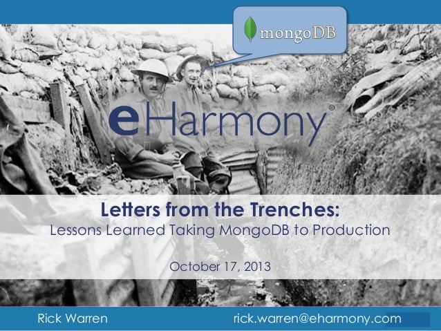 Letters from the Trenches:  Lessons Learned Taking MongoDB to Production October 17, 2013  Rick Warren  rick.warren@eharmo...