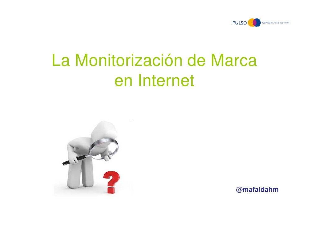 La Monitorización de Marca        en Internet                       @mafaldahm