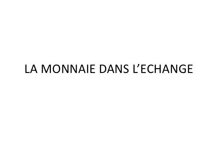 LA MONNAIE DANS L'ECHANGE<br />