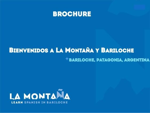 + BIENVENIDOS A LA MONTAÑA Y BARILOCHE Bariloche, Patagonia, Argentina BROCHURE