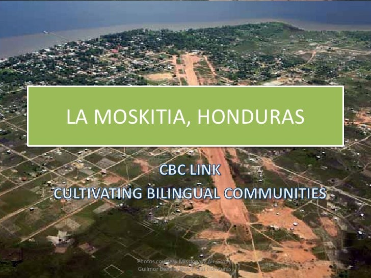 LA MOSKITIA, HONDURAS      Photos courtesy Missionary Air Group,      Guilmor Bonilla, Reach Out Honduras.