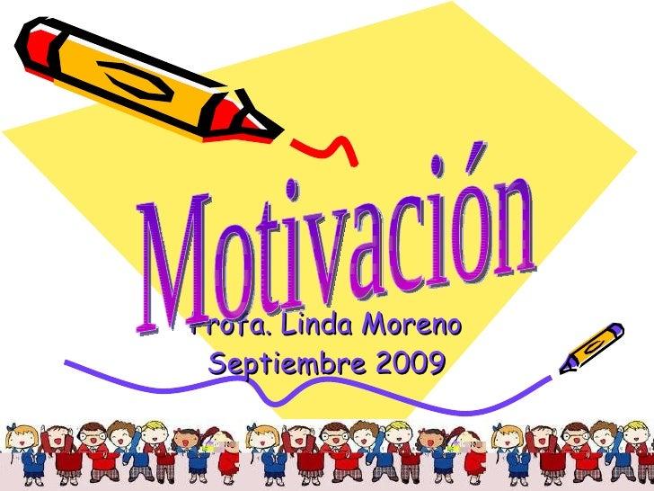 Profa. Linda Moreno Septiembre 2009 Motivación