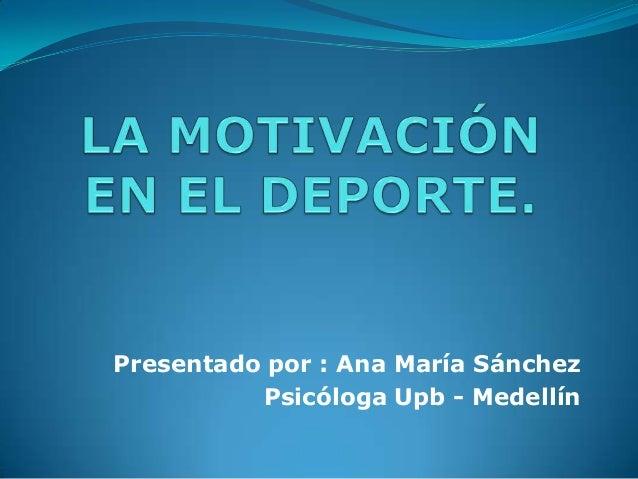 Presentado por : Ana María SánchezPsicóloga Upb - Medellín