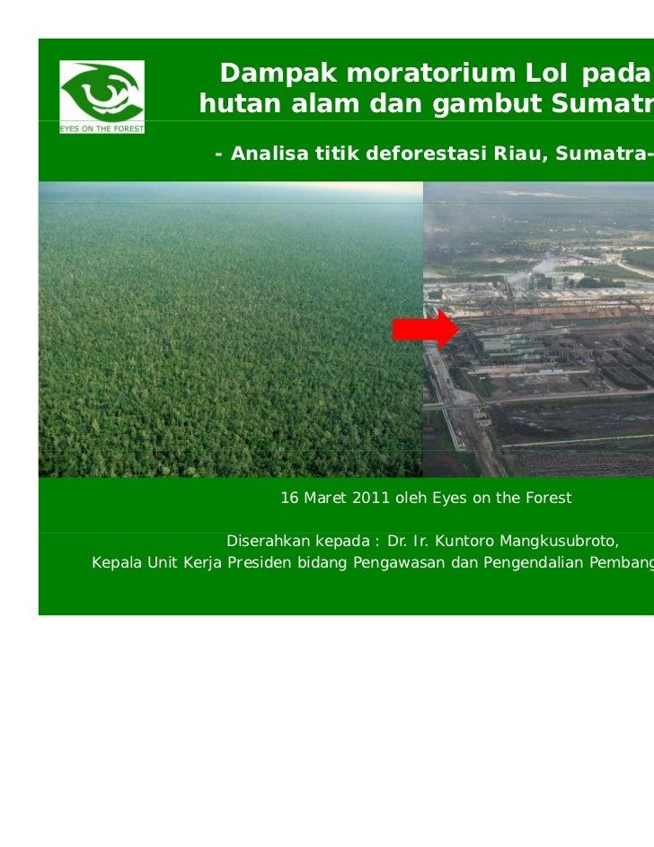 Dampak moratorium LoI pada            hutan alam dan gambut Sumatra              - Analisa titik deforestasi Riau, Sumatra...