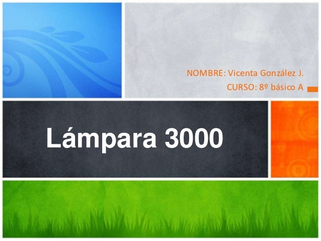 NOMBRE: Vicenta González J.CURSO: 8º básico ALámpara 3000