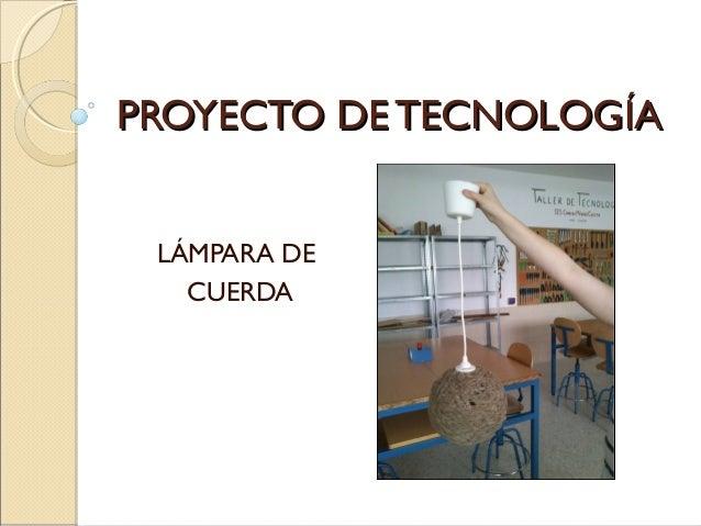 PROYECTO DE TECNOLOGÍAPROYECTO DE TECNOLOGÍALÁMPARA DECUERDA