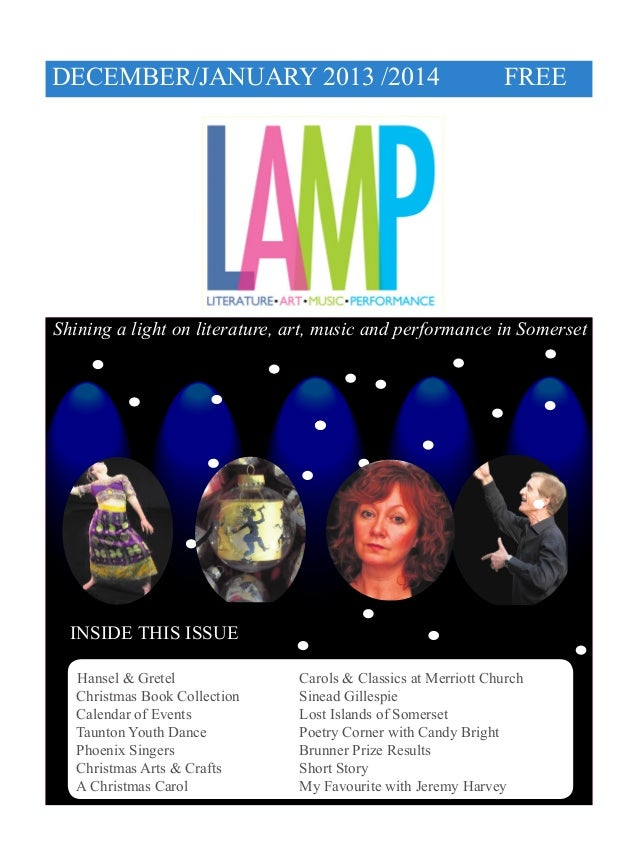 DECEMBER/JANUARY 2013 /2014  FREE  Shining a light on literature, art, music and performance in Somerset  INSIDE THIS ISSU...