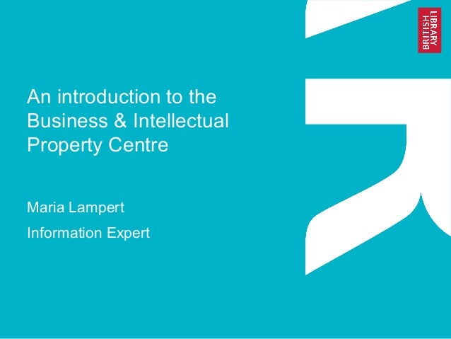 An introduction to the Business & Intellectual Property Centre Maria Lampert Information Expert