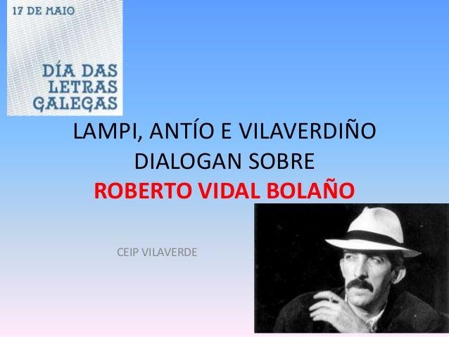 LAMPI, ANTÍO E VILAVERDIÑODIALOGAN SOBREROBERTO VIDAL BOLAÑOCEIP VILAVERDE